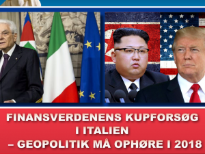 Finansverdenens kupforsøg i Italien <br>– Geopolitik må ophøre i 2018. <br>Nyhedsorientering, maj-juni, 2018.
