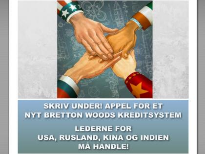 NYHEDSORIENTERING AUGUST 2018:<BR>Skriv under! Appel for et nyt Bretton Woods kreditsystem;<br>Lederne for USA, Rusland, Kina og Indien må handle!