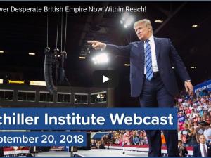 Sejr over det desperate Britiske Imperium er nu inden for rækkevidde! <br>Schiller Instituttets ugentlige webcast med Helga Zepp-LaRouche 20 september 2018