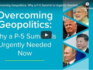 Konferencehøjdepunkter: Overvind geopolitikken <br>Hvorfor et P-5 møde er presserende nu