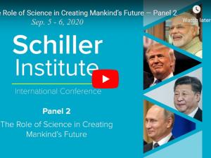 Schiller Instituttets videokonference <br>PANEL II (Lørdag d. 6. sept. 21:00 – 24:00 dansk tid): <br>Videnskabens rolle i skabelsen af menneskehedens fremtid