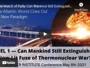 Resumé: Schiller Instituttet Konference Panel 1: <br>Dårskabens fremmarch: Kan menneskeheden stadig nå <br>at slukke den nu antændte lunte til atomkrig?